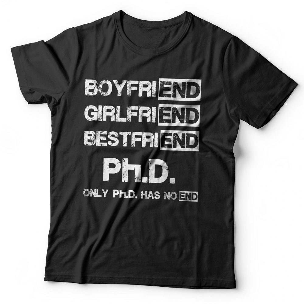 Boyfriend girlfriend bestfriend PhD only PhD has no end Shirt