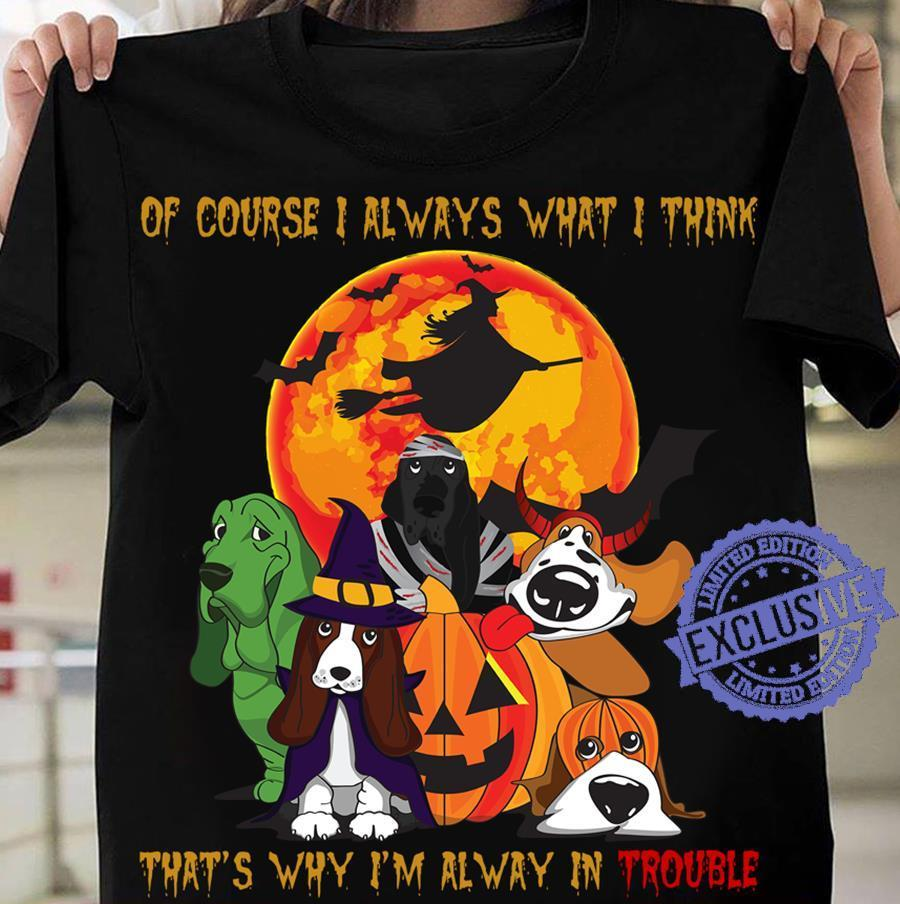 Dog Halloween T Shirts.Dog Halloween Of Course I Always What I Think That S Why I M Alway Shirt