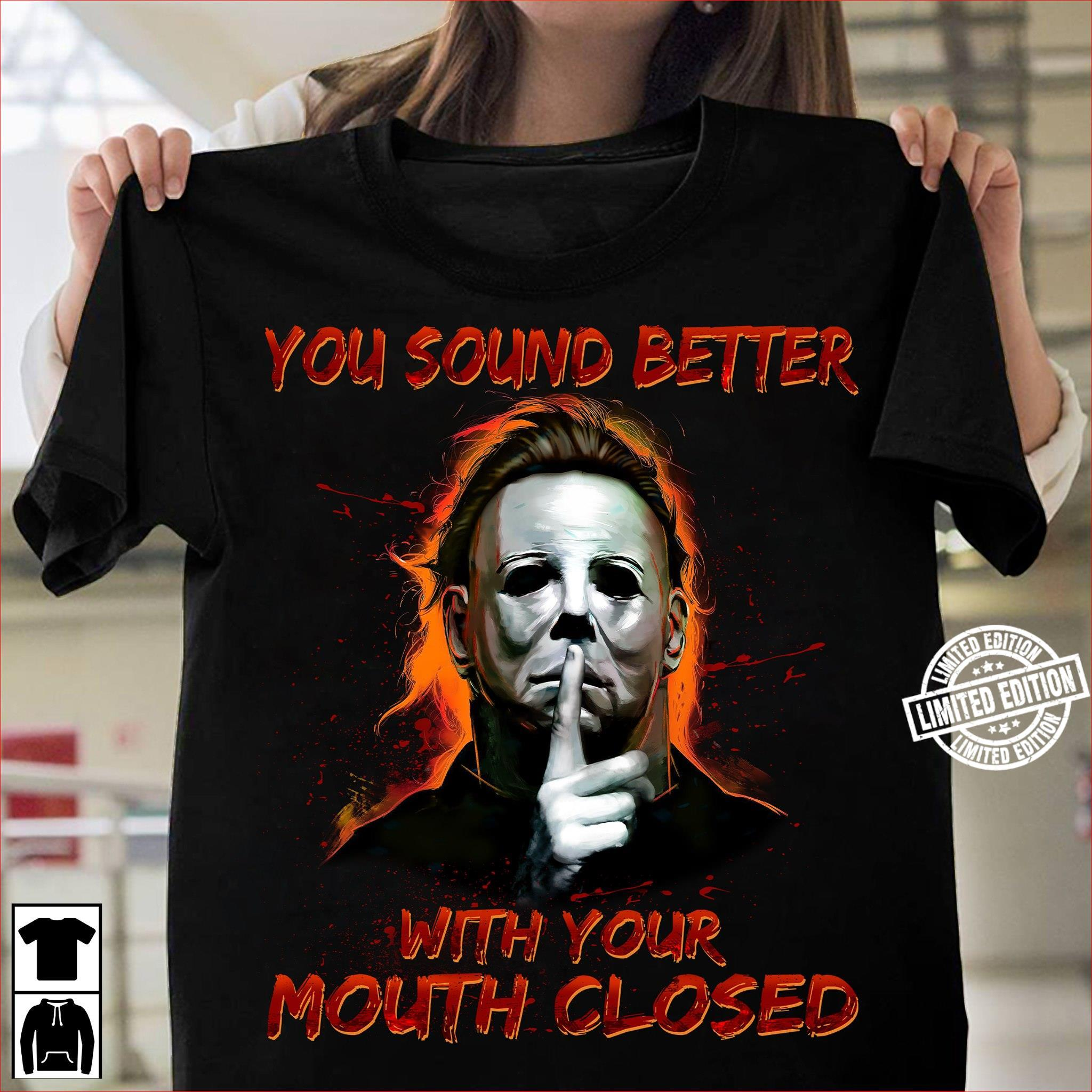 Halloween michael myers you sound better with your mouth closed shirt