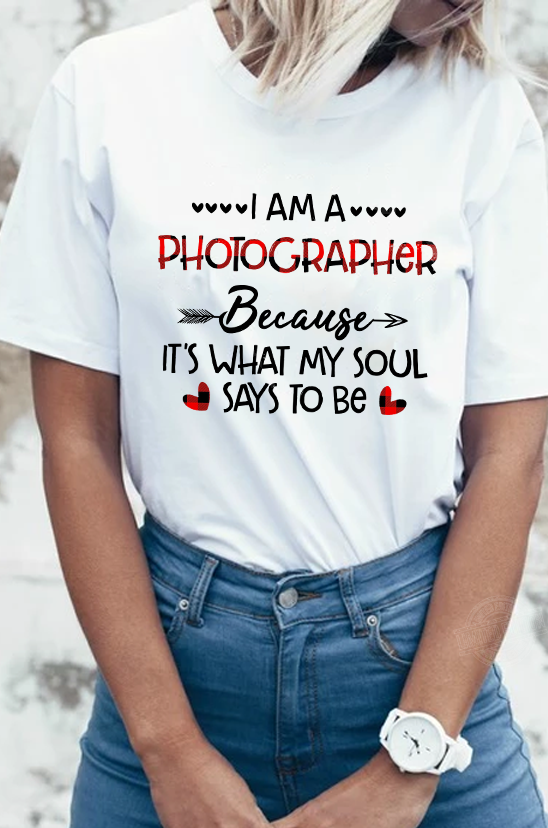 I am a photographer because it's what my soul says to be Shirt