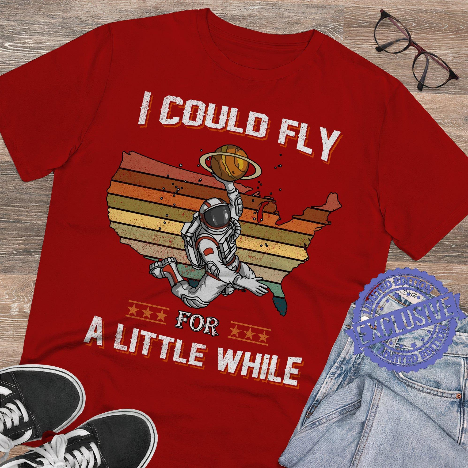 I could fly a little while shirt