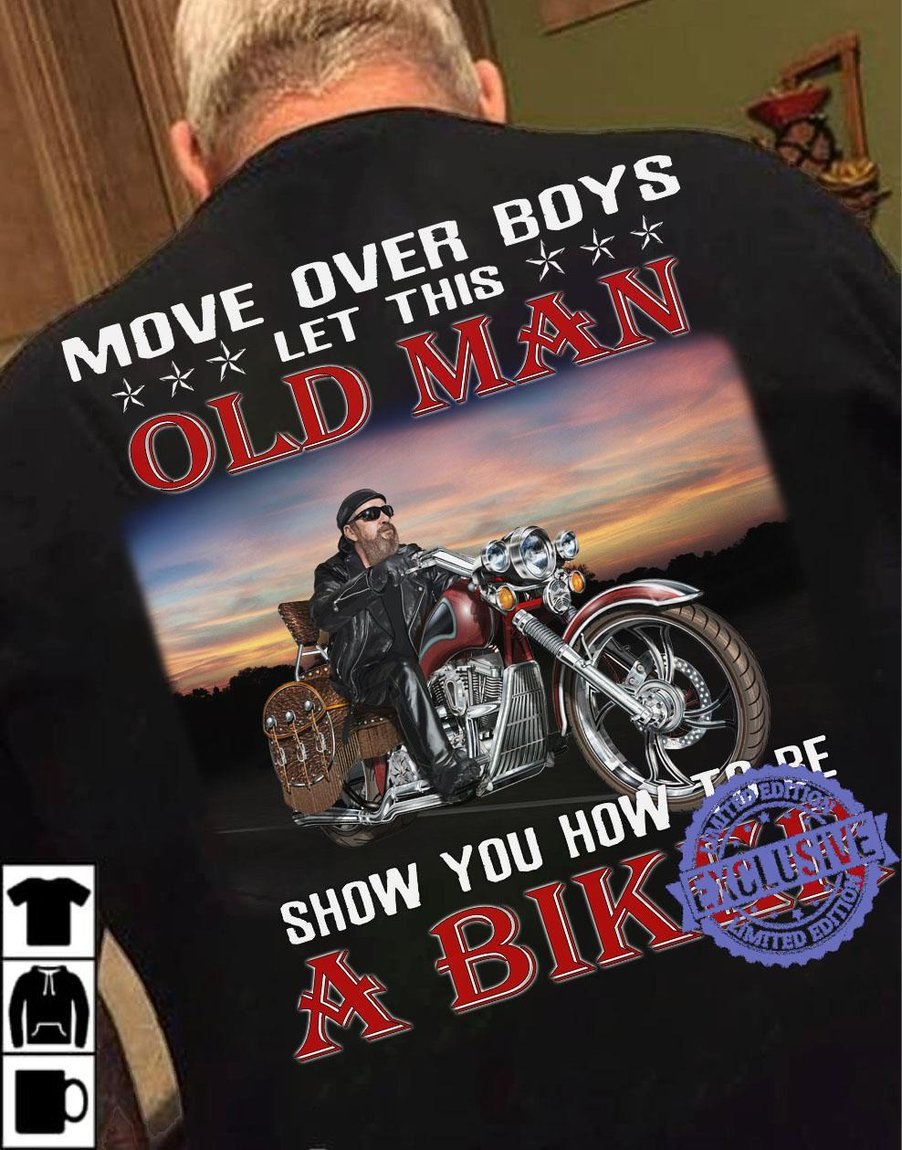 Move over boys old man show you how to be a biker shirt