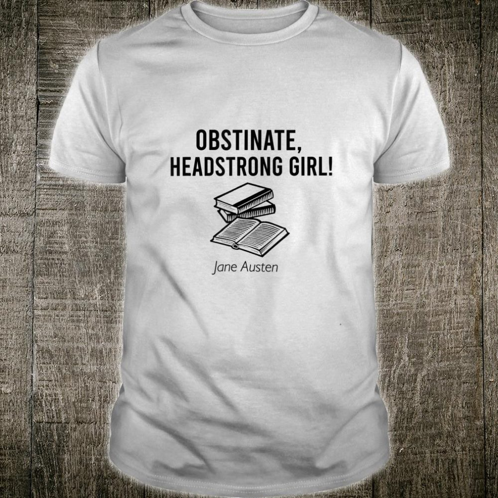 Obstinate headstrong girl ane Austen Shirt