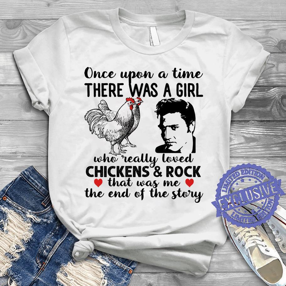 Once upon a time there was a girl who really loved chickens rock that was me the end of the story shirt