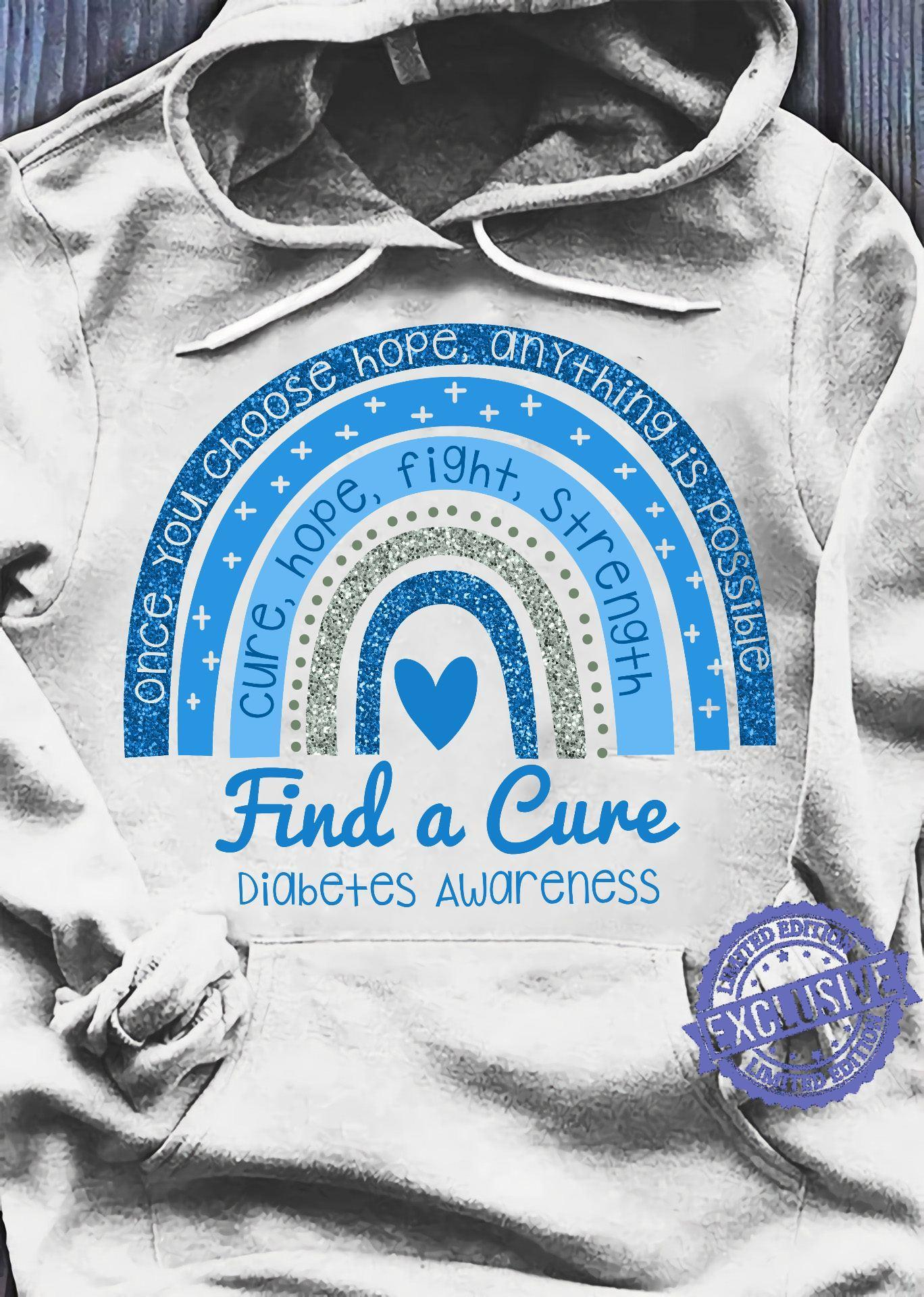 Once you choose hope any thing is possible cure hope fight strength find a cure diabetes awareness shirt