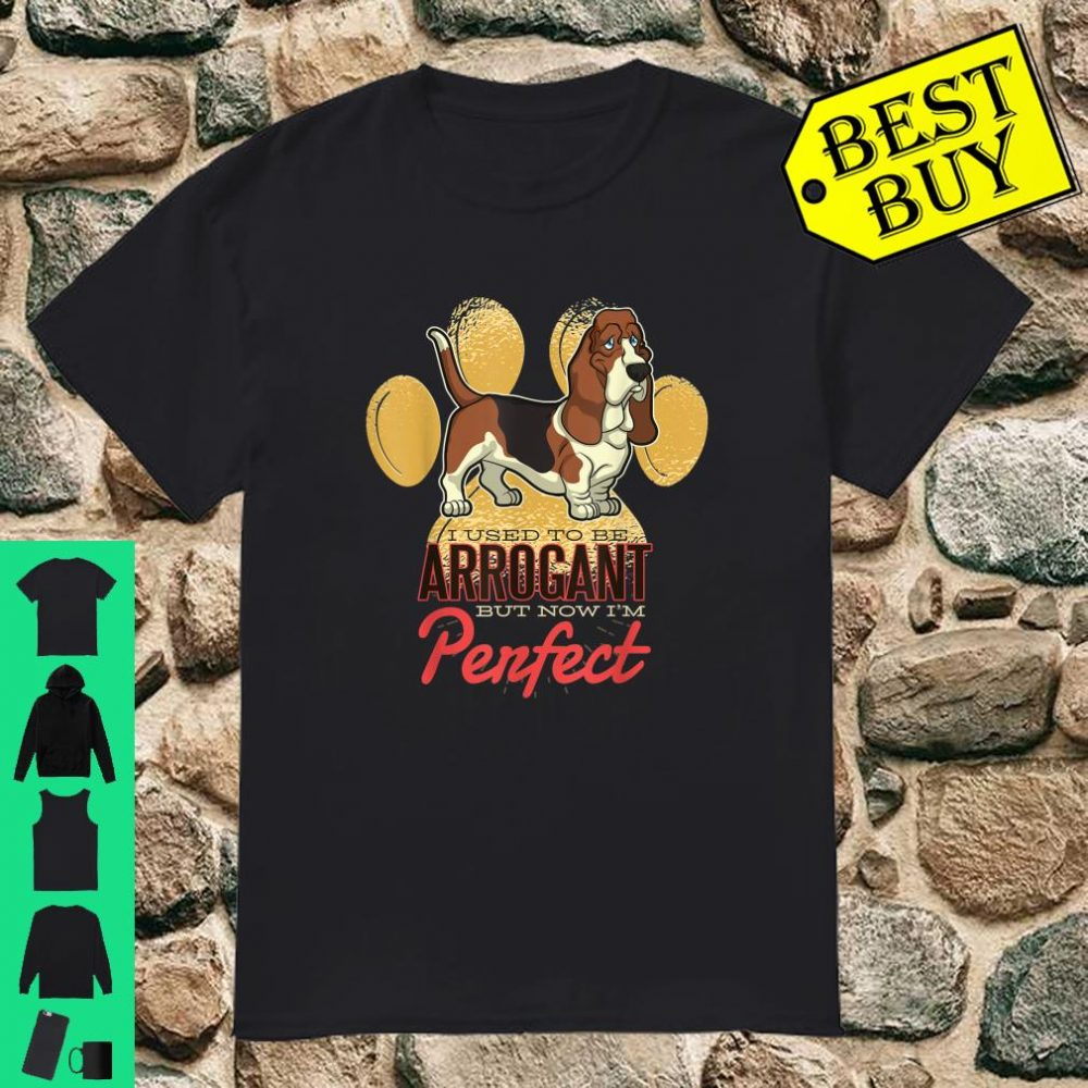 Paw I used to be arrogant but now I'm penfect shirt