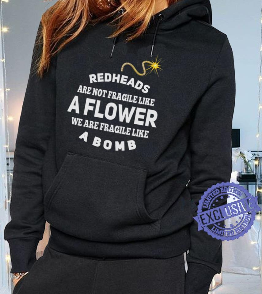 Redheads are not fragile like a flower we are fragile like a bomb shirt