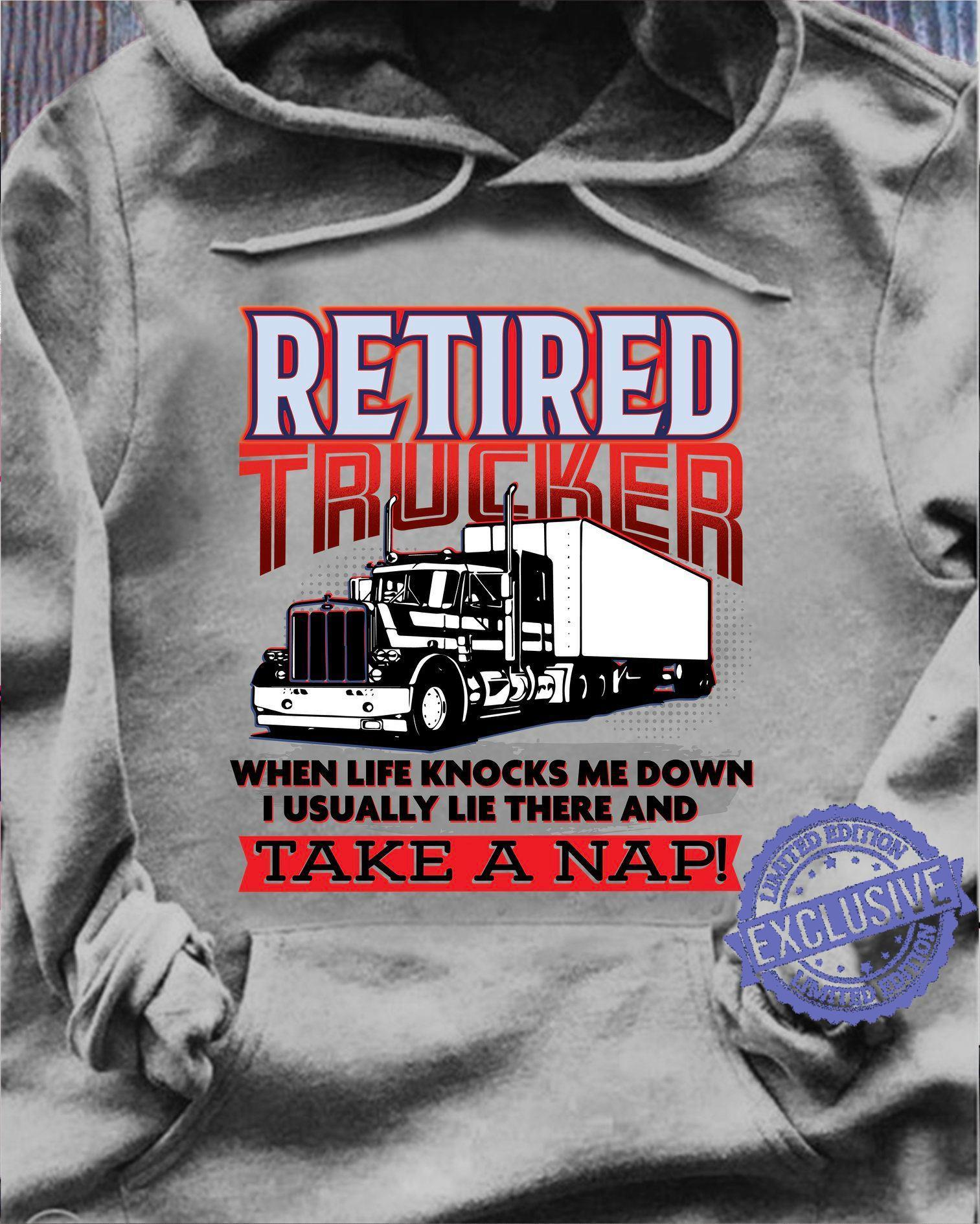 Retired trucker when life knocks me down i usually lie there and taken a nap shirt