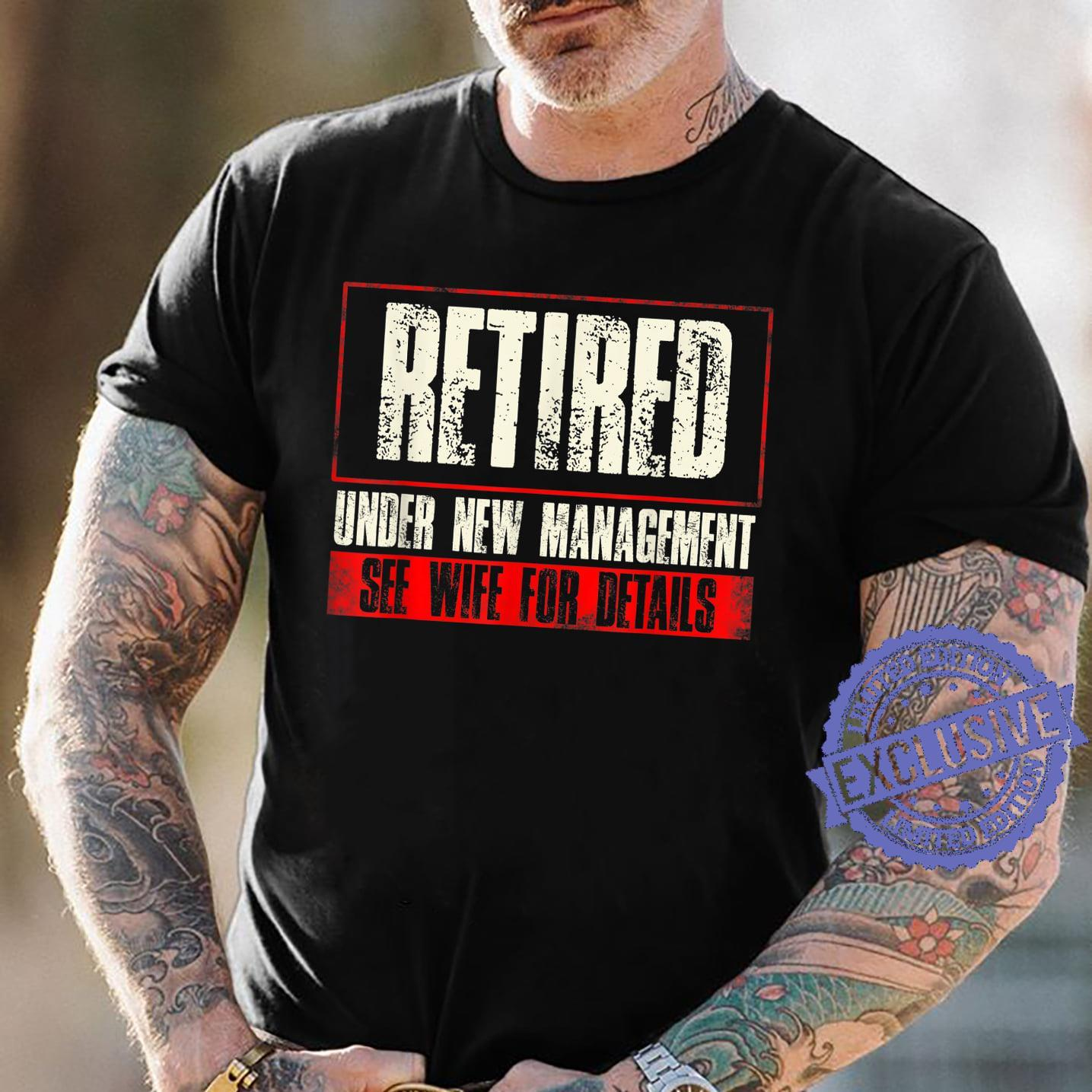 Retired under new management see wife for details shirt
