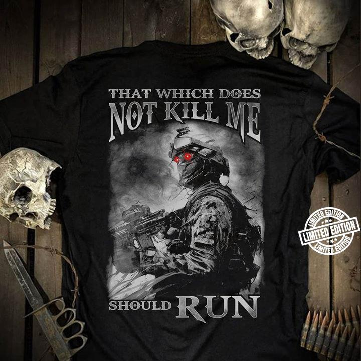 That which dose not skill me should run shirt