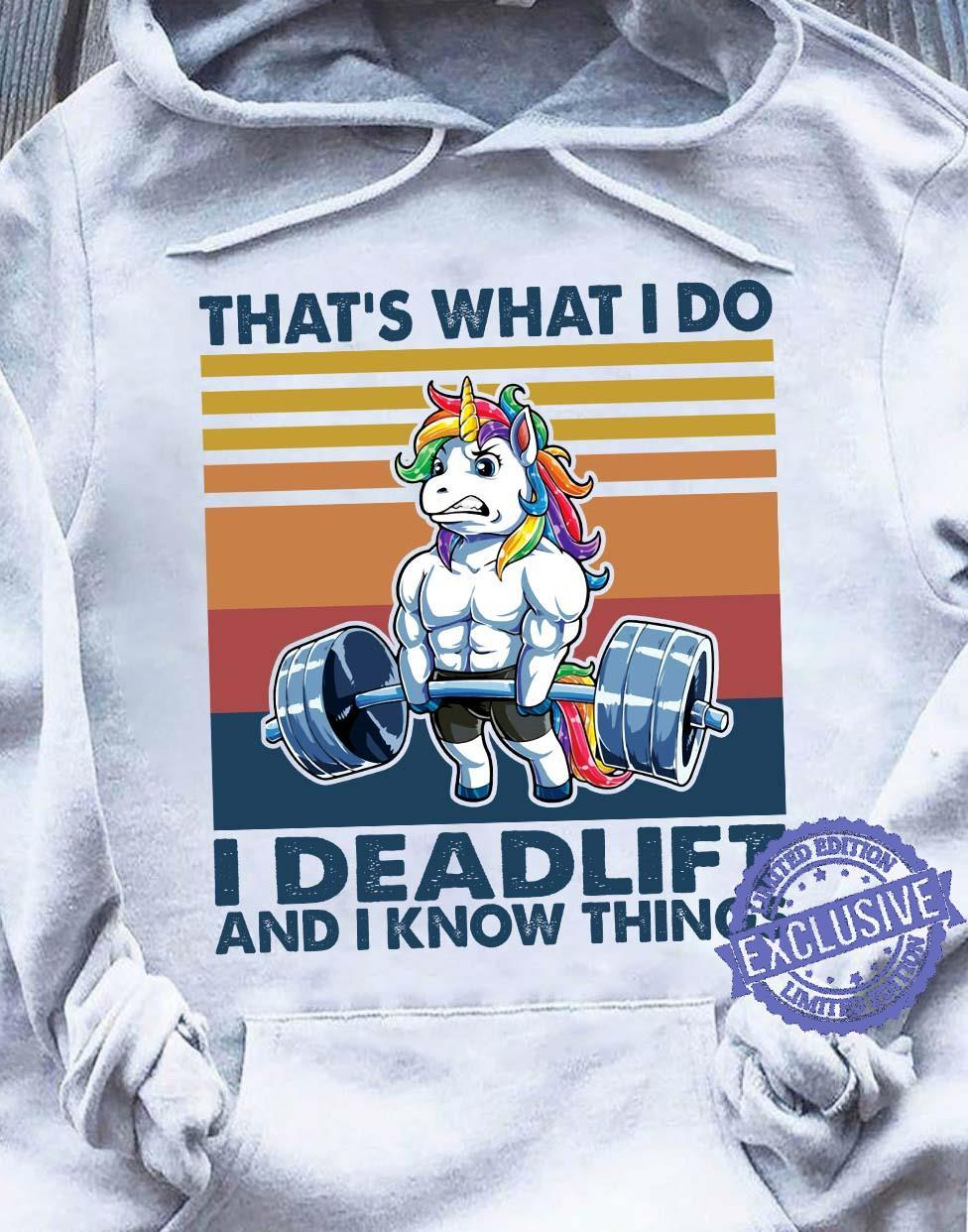 That's what i do i deadlift and i know things shirt