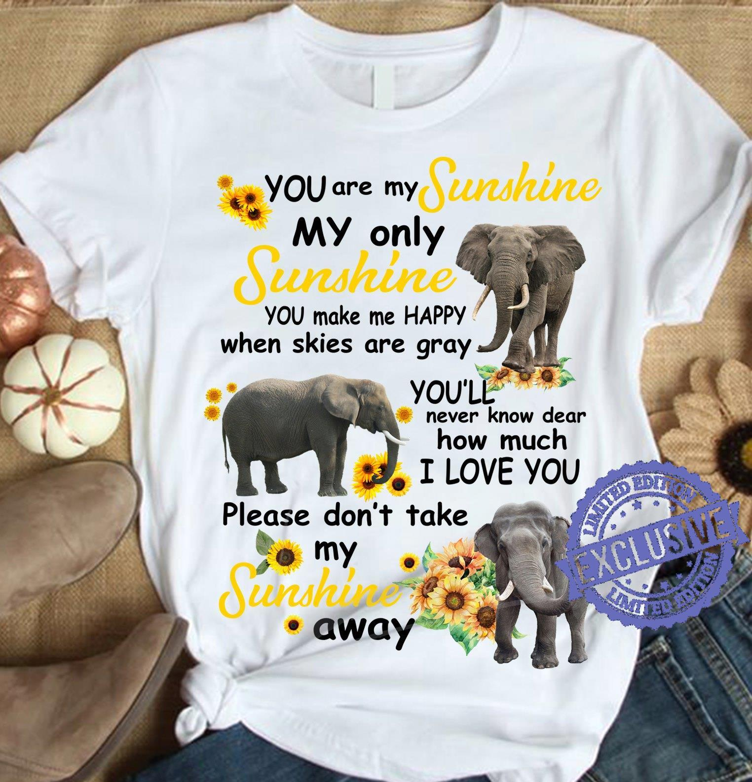 You Are my sunshine my only sunshine you make me happy when skies are gray you'll never much i love you shirt