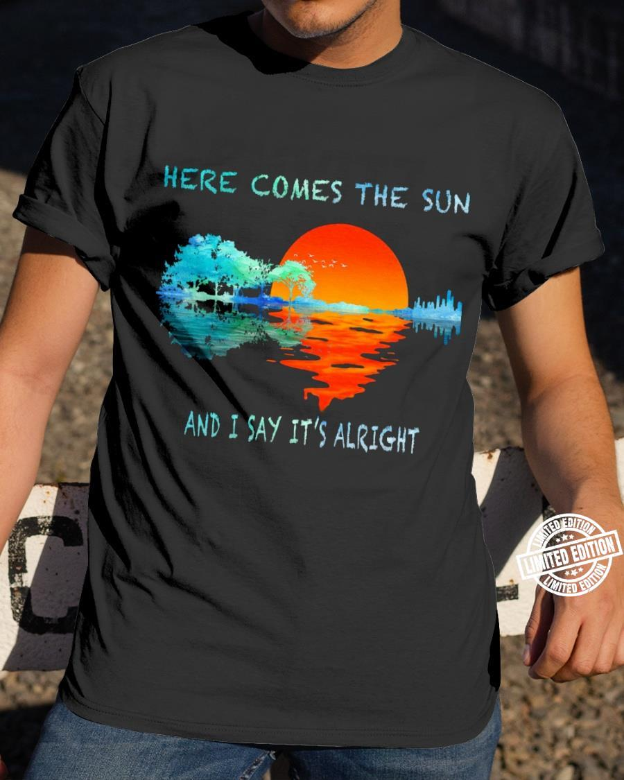 here comes the sun and i say it's alright shirt