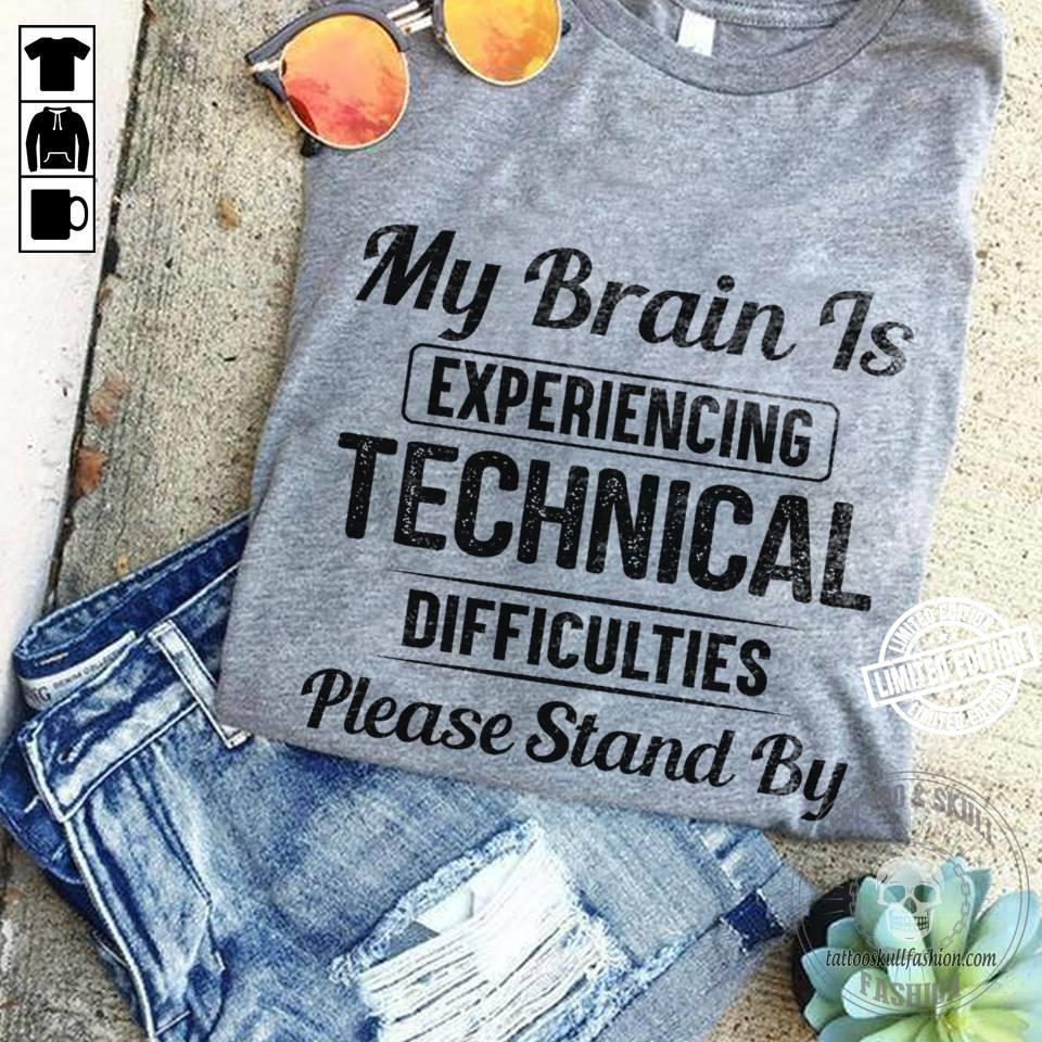 my brain is experiencing technical difficulties please stand by shirt